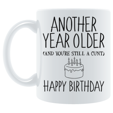 Another Year Older, Still A C*nt
