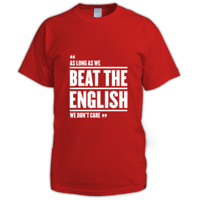 As long as we beat the English, we don't care - Wales 6 Nations rugby union - Men's t-shirt