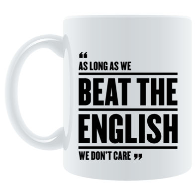 As long as we beat the English, we don't care - Wales 6 Nations rugby union - Mug