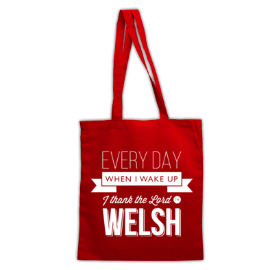 Every day when I wake up I thank the Lord I'm Welsh - Tote Bag