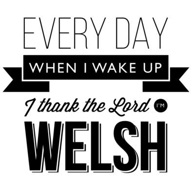 Every day when I wake up I thank the Lord I'm Welsh - Mug