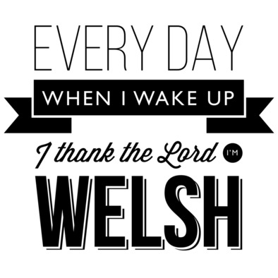 Every day when I wake up I thank the Lord I'm Welsh - Caps