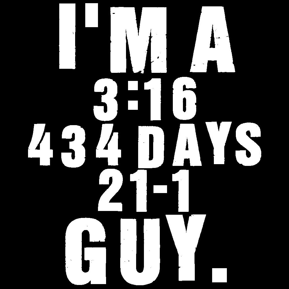 I'm A 3:16 / 434 Days / 21-1 Guy.>