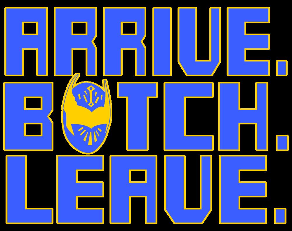 Arrive. Botch. Leave.>