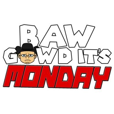 BAW GAWD It's Monday!