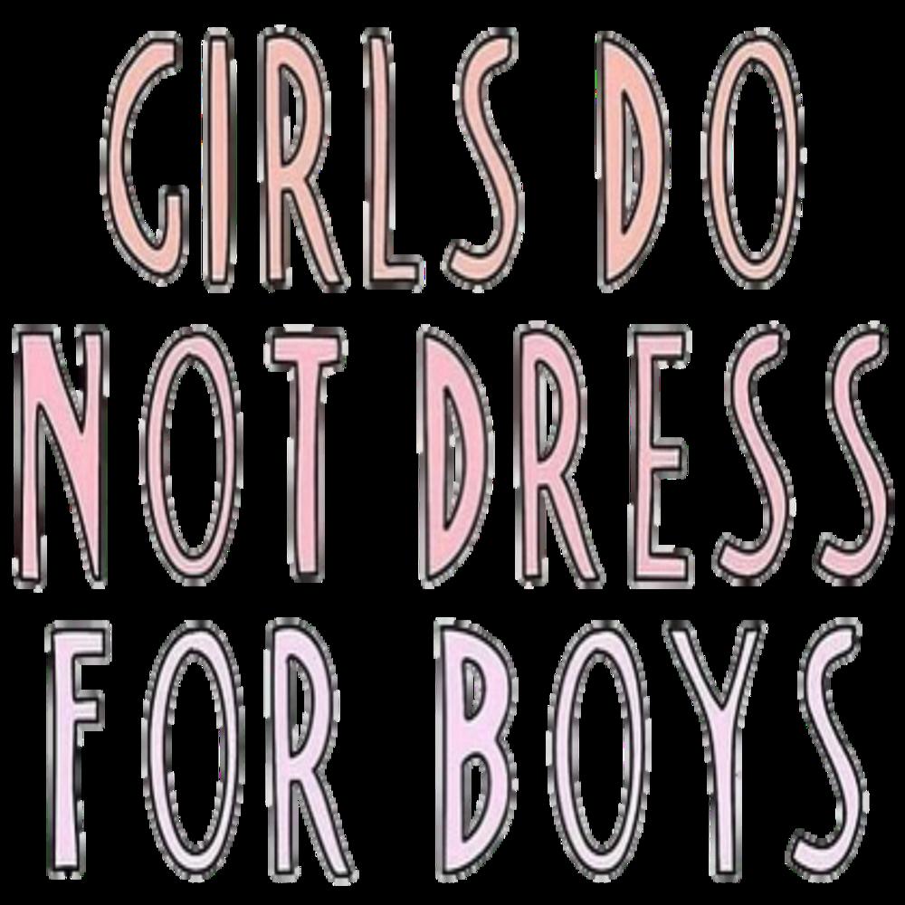 Girls Do not dress for boys>