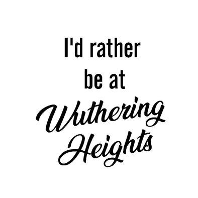 I'd Rather Be at Wuthering Heights>