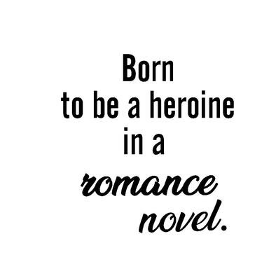Born to be a Heroine in a Romance Novel>