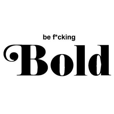 Be F*cking Bold