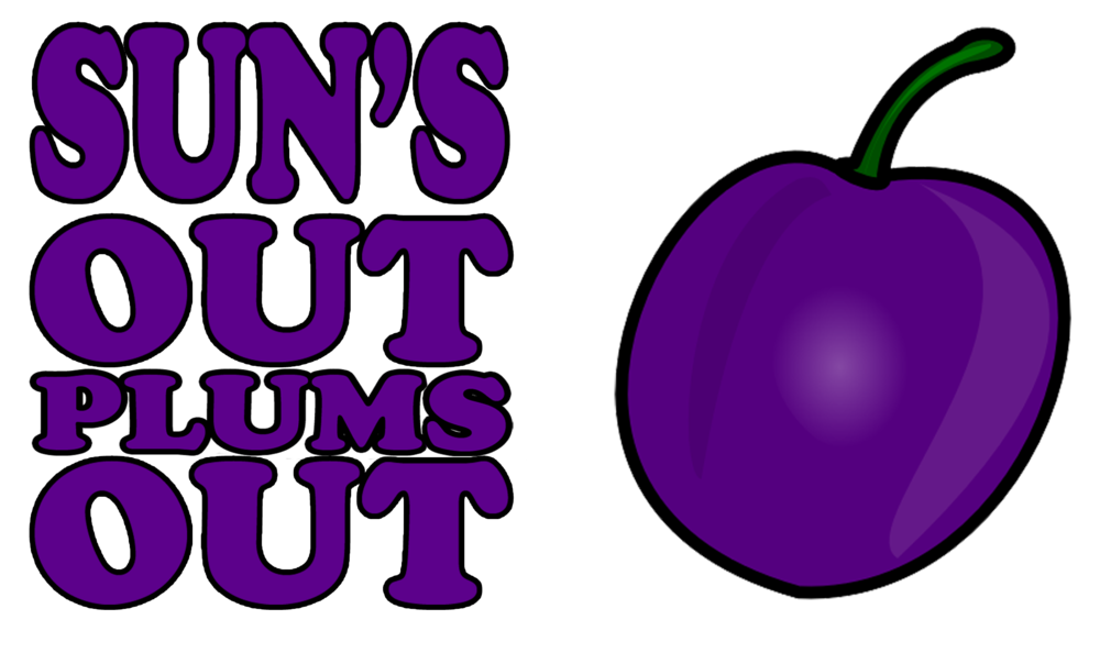 Sun's out, Plums out>