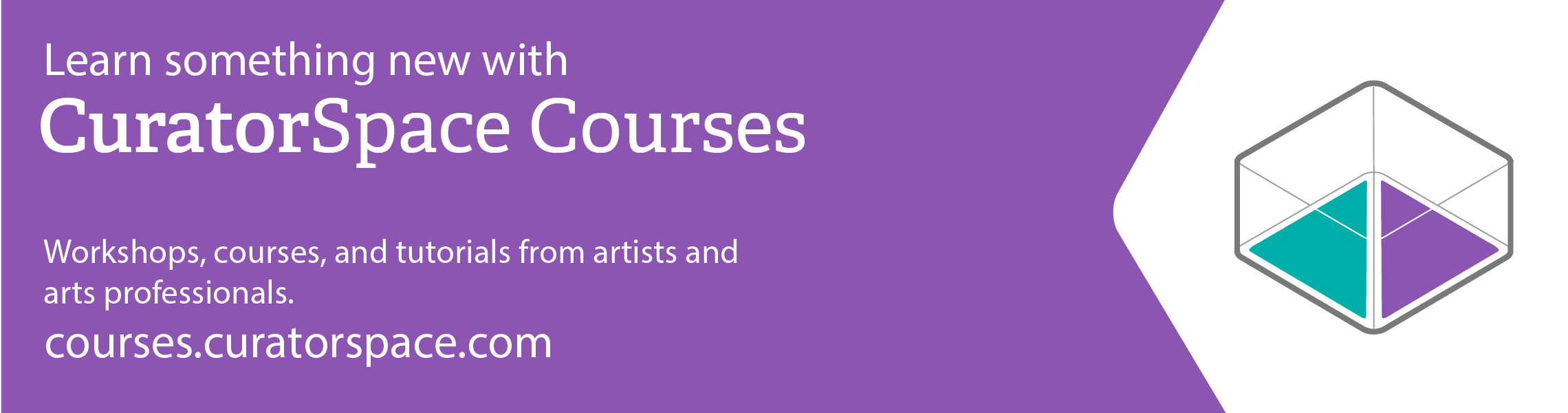 CuratorSpace Courses - Learn something new - Workshops, courses, and tutorials from artists and arts professionals