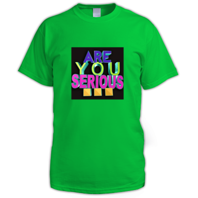 Are You Serious Colorful T-Shirt