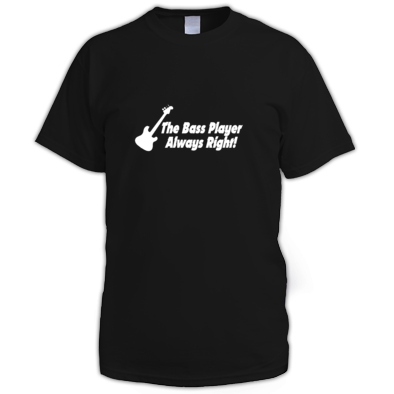 Bass Player Always Right T-Shirt