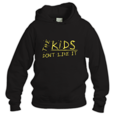 The Kids Don't Like It - Hoodie