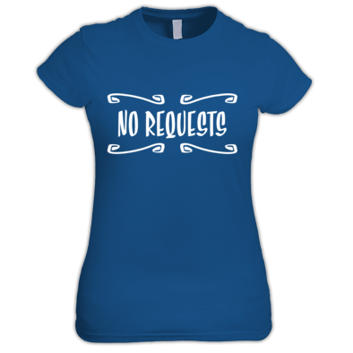 No Requests women's t-shirt
