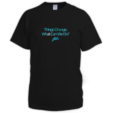 'Things Change, What Can We Do?' Tee