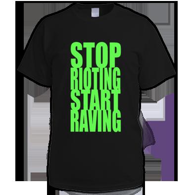 STOP RIOTING START RAVING