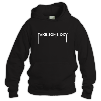 TAKE SOME OXY HOODY