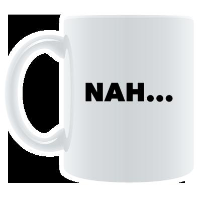 NAH... Mug