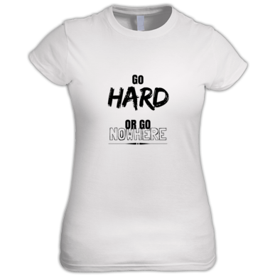 """Go Hard or Go Nowhere"" Womens"