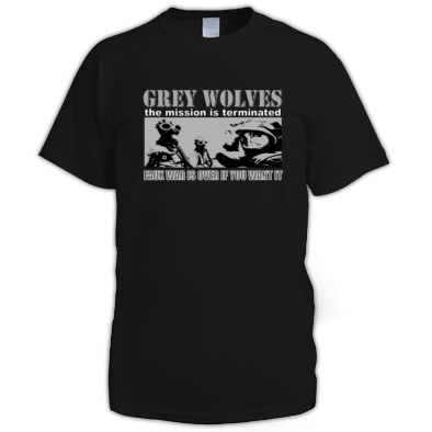 GREY WOLVES - the mission is terminated - faux war is over if you want it