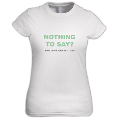 Nothing to Say? Ladies' T-shirt