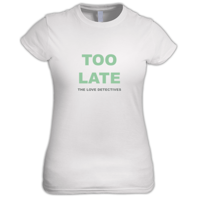 Too Late Ladies' T-shirt