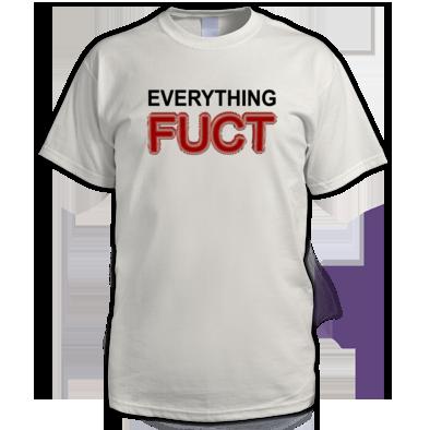 Everything Fuct B