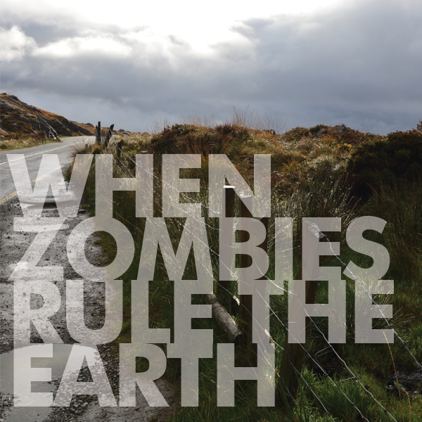 When Zombies Rule The Earth