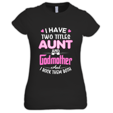 I Have two title Aunt and Godmother t shirt