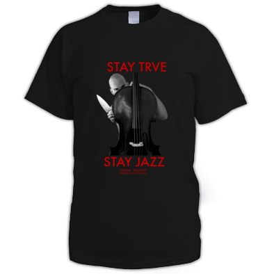 Stay Trve, Stay Jazz (black, grey or white)
