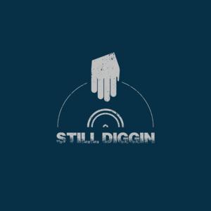 still diggin