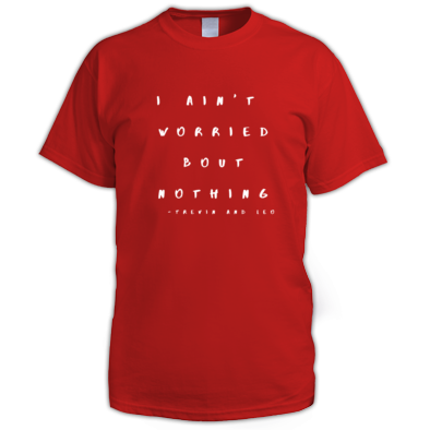 I Ain't Worried Bout Nothing lyric t-shirt