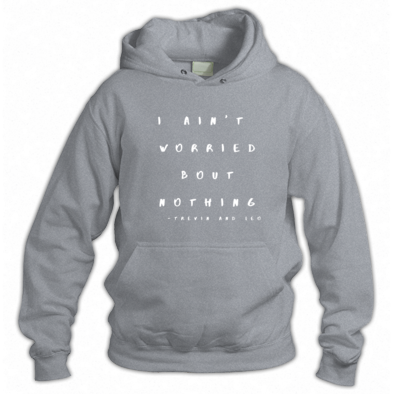 I Ain't Worried Bout Nothing lyric Hoodie