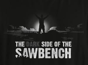 Dark Side of the Sawbench