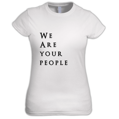 We Are Your People - Womens T-Shirt