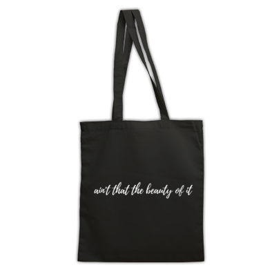 'Ain't that the Beauty of it' Tote Bag