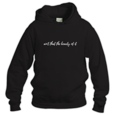 'Ain't that the Beauty of It' Hoodie