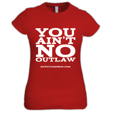 "Official ""You Ain't No Outlaw"" (Ladies T-Shirt)"
