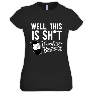 Well, This Is Sh*t -  Women's T-Shirt
