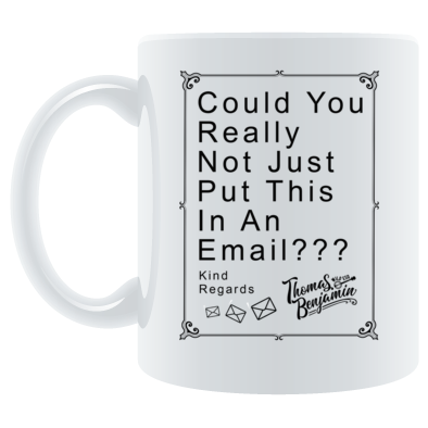 Could You Really Not Just Put This In An Email? - Mug