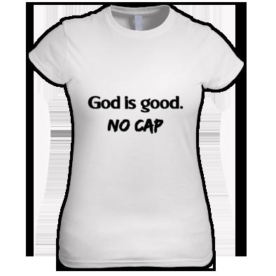 God is good. No cap.