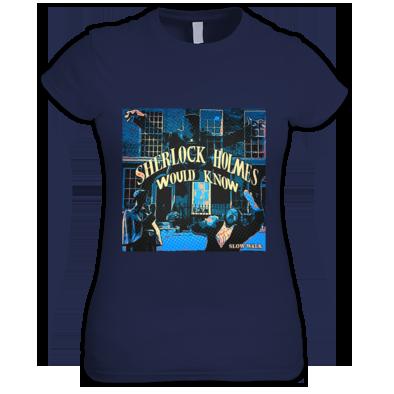 Sherlock Holmes Would Know - Women's T-Shirt