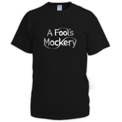 A Fool's Mockery T Shirt (Men's)