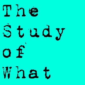 The Study of What