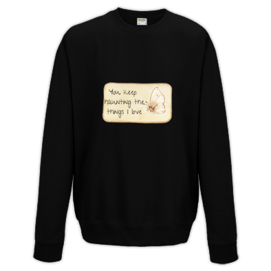 'you keep haunting the things I love' sweatshirt (various colours)