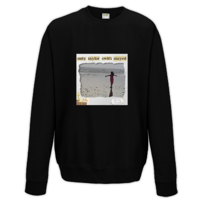 'only taylor swift stayed' cover sweatshirt (various colours)