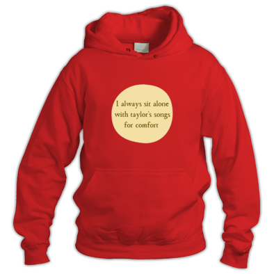 'I always sit alone with taylor's songs for comfort' hoodie (various colours)