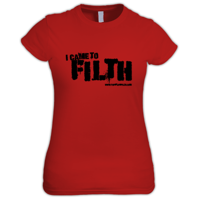 I Came To Filth - Women's T Shirt