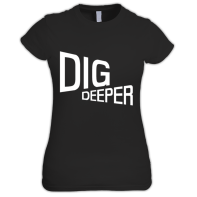 Dig Deeper gals t-shirt
